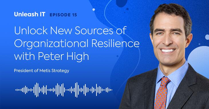 IT Insights: Unlock the Sources of Organizational Resilience with Peter High