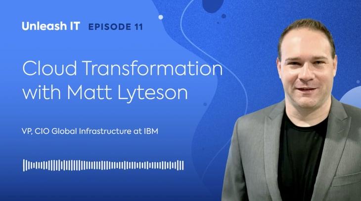 Insights on Cloud Transformation from IBM's Matt Lyteson