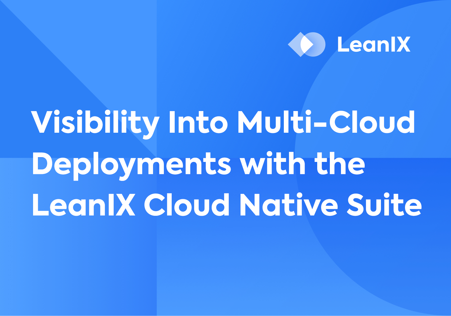Webinar: Visibility Into Multi-Cloud Deployments with the LeanIX Cloud Native Suite