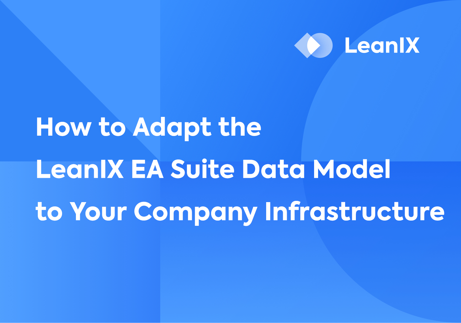 Presentation: How to Adapt the LeanIX EA Suite Data Model to Your Company Infrastructure